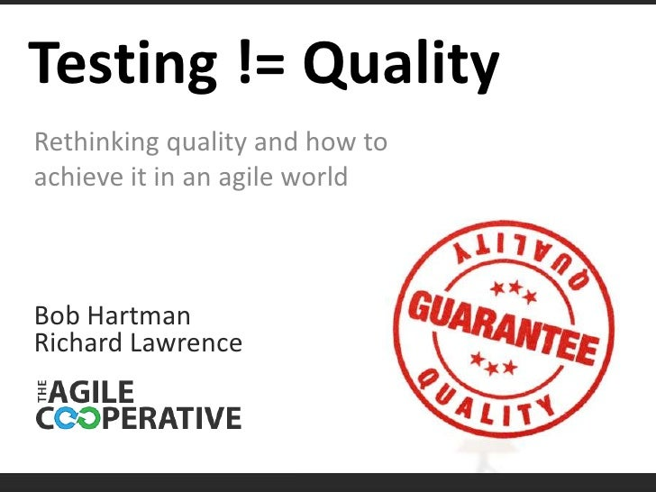 Testing != Quality<br />Rethinking quality and how to achieve it in an agile world<br />Bob Hartman<br />Richard Lawrence<...