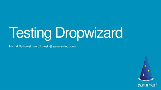 Testing Dropwizard Michał Rutkowski (mrutkowski@yammer-inc.com)