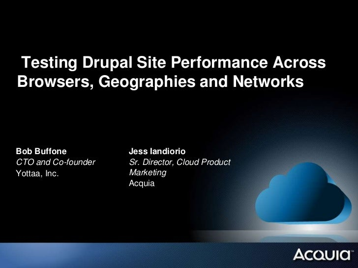 Testing Drupal Site Performance AcrossBrowsers, Geographies and NetworksBob Buffone          Jess IandiorioCTO and Co-foun...