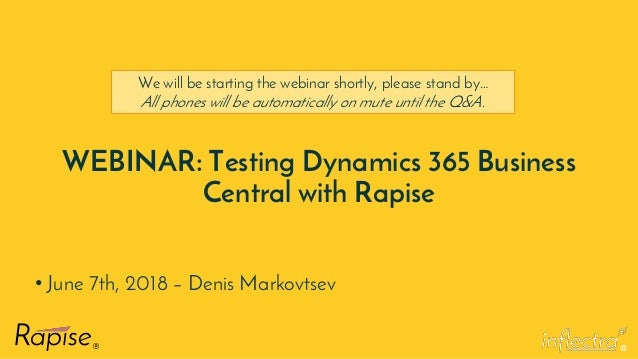 ® WEBINAR: Testing Dynamics 365 Business Central with Rapise • June 7th, 2018 – Denis Markovtsev We will be starting the w...