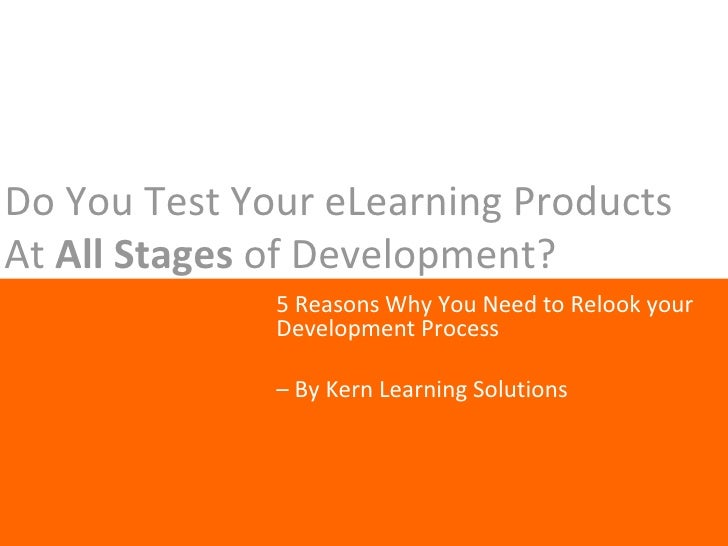 Do You Test Your eLearning Products At  All Stages  of Development? 5 Reasons Why You Need to Relook your Development Proc...