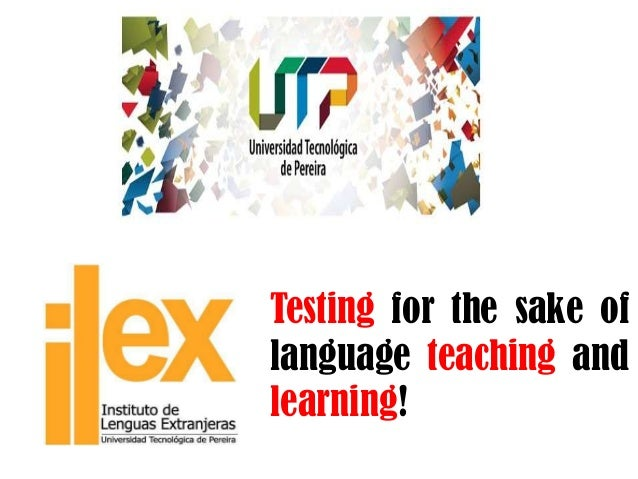 Testing for the sake oflanguage teaching andlearning!