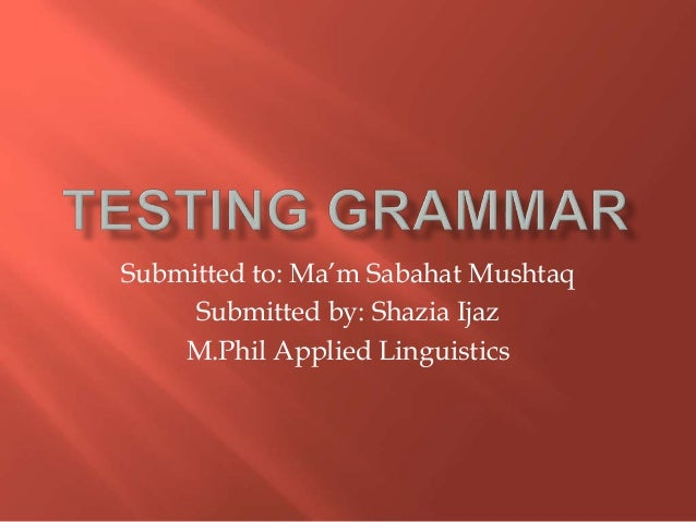 Submitted to: Ma'm Sabahat Mushtaq Submitted by: Shazia Ijaz M.Phil Applied Linguistics