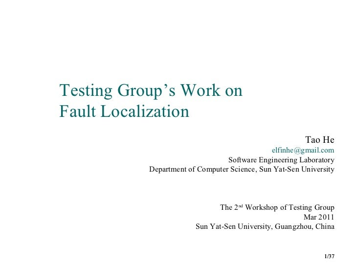 Testing Group's Work onFault Localization                                                        Tao He                   ...
