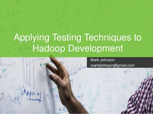 Page1 Applying Testing Techniques to Hadoop Development Mark Johnson markfjohnson@gmail.com