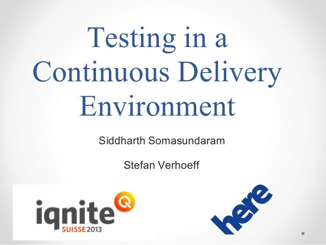 Testing in a Continuous Delivery Environment Siddharth Somasundaram Stefan Verhoeff