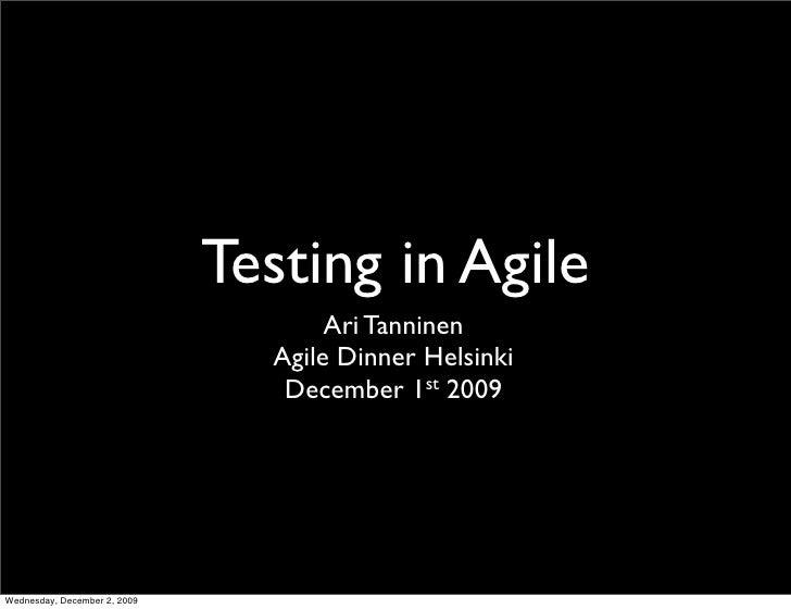 Testing in Agile                                      Ari Tanninen                                 Agile Dinner Helsinki  ...