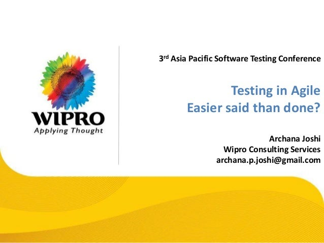 3rd Asia Pacific Software Testing Conference Testing in Agile Easier said than done? Archana Joshi Wipro Consulting Servic...