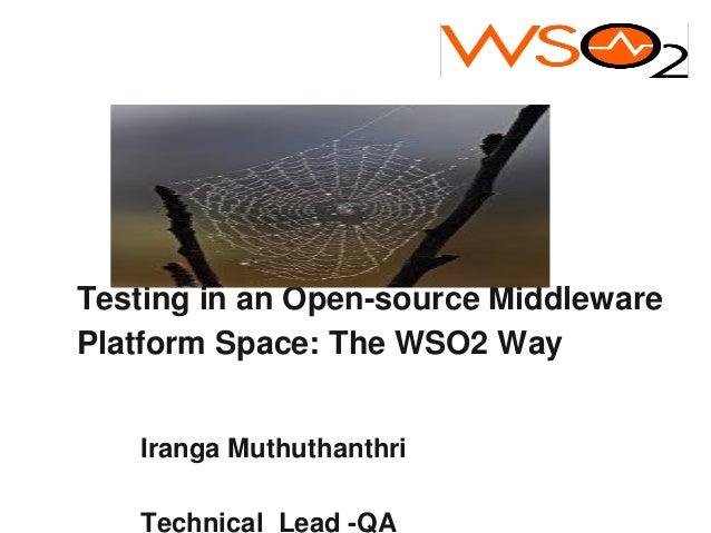 Testing in an Open-source MiddlewarePlatform Space: The WSO2 Way   Iranga Muthuthanthri   Technical Lead -QA