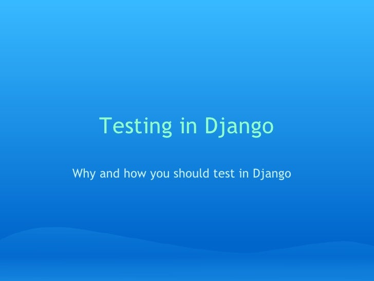 Testing in Django Why and how you should test in Django