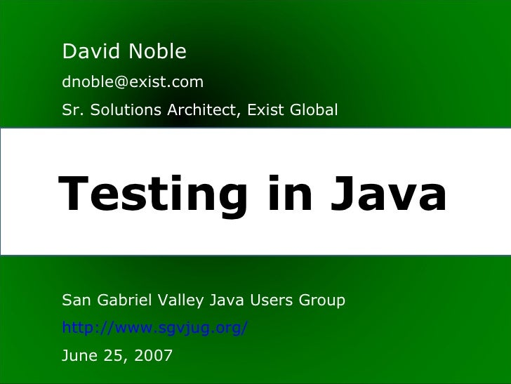 David Noblednoble@exist.comSr. Solutions Architect, Exist GlobalTesting in JavaSan Gabriel Valley Java Users Grouphttp://w...