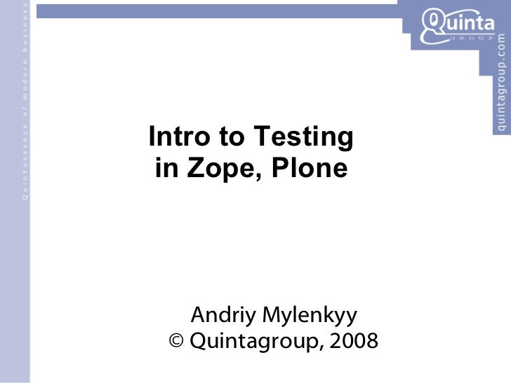 Intro to Testing in Zope, Plone Andriy Mylenkyy © Quintagroup, 2008