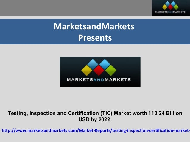MarketsandMarkets Presents Testing, Inspection and Certification (TIC) Market worth 113.24 Billion USD by 2022 http://www....