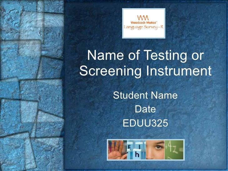 Name of Testing or Screening Instrument Student Name Date EDUU325