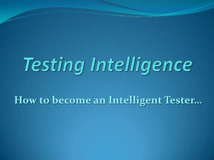 Testing Intelligence <br />How to become an Intelligent Tester…<br />