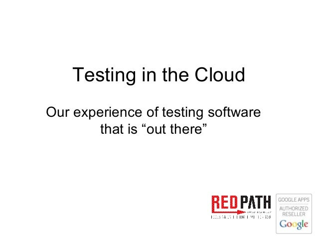 """Testing in the CloudOur experience of testing software        that is """"out there"""""""