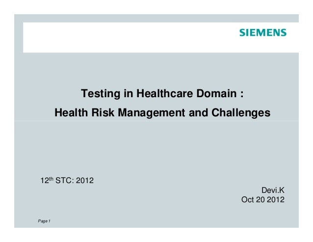 Testing in Healthcare Domain : Health Risk Management and Challenges Page 1 12th STC: 2012 Devi.K Oct 20 2012