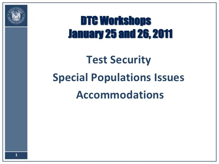 DTC WorkshopsJanuary 25 and 26, 2011<br />Test Security<br />Special Populations Issues<br /> Accommodations<br />1<br />
