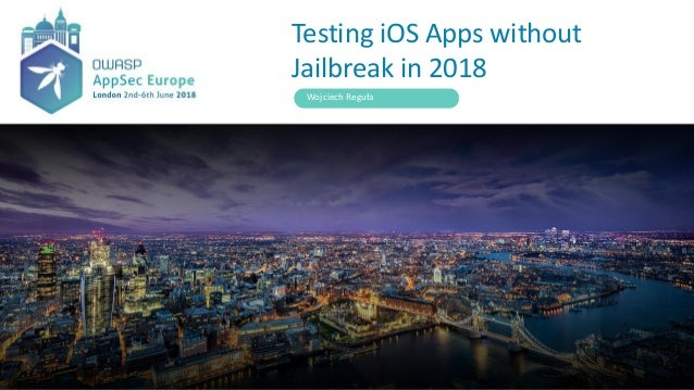 Testing iOS Apps without Jailbreak in 2018 Wojciech Reguła