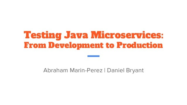 Testing Java Microservices: From Development to Production Abraham Marin-Perez | Daniel Bryant