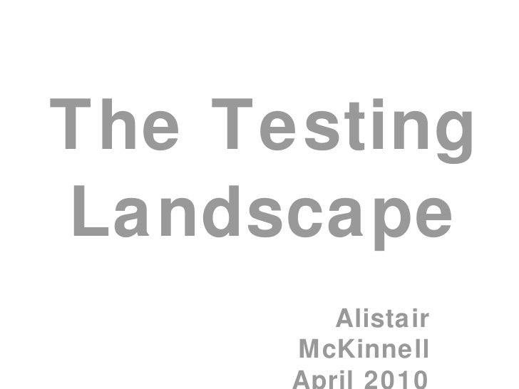 The Testing Landscape Alistair McKinnell April 2010