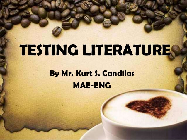 TESTING LITERATURE By Mr. Kurt S. Candilas MAE-ENG