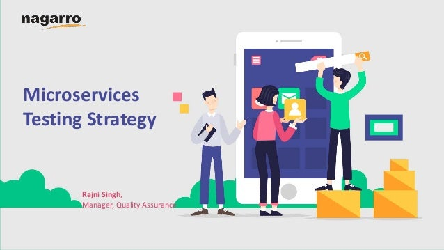 Microservices Testing Strategy Rajni Singh, Manager, Quality Assurance