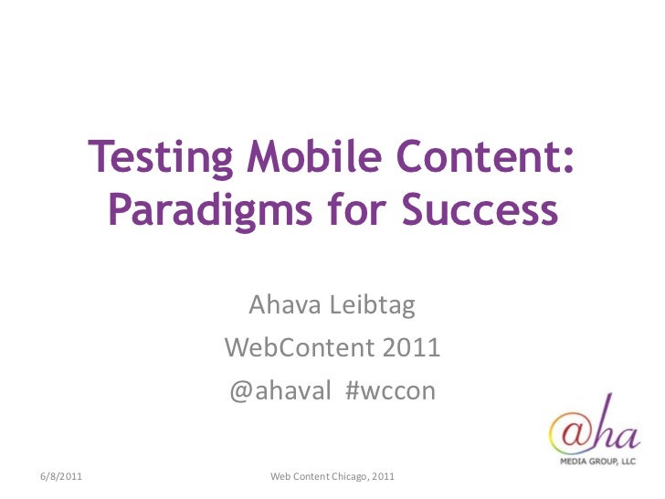 Testing Mobile Content: Paradigms for Success<br />Ahava Leibtag<br />WebContent 2011<br />@ahaval  #wccon<br />6/7/2011<b...
