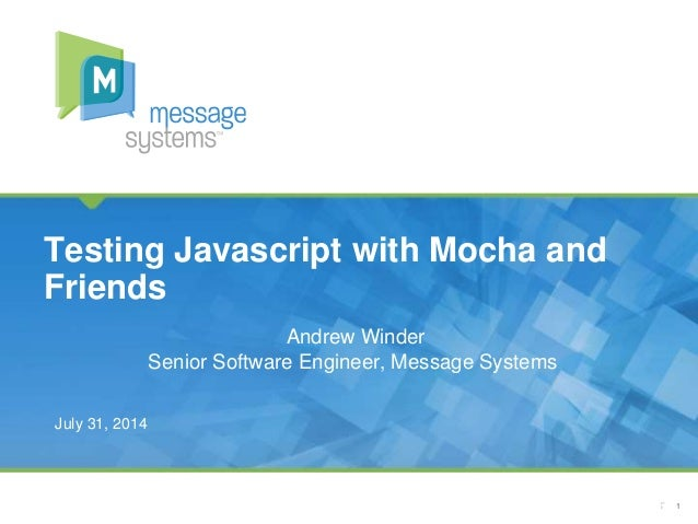 1 CONFIDENTIAL Andrew Winder Senior Software Engineer, Message Systems Testing Javascript with Mocha and Friends July 31, ...