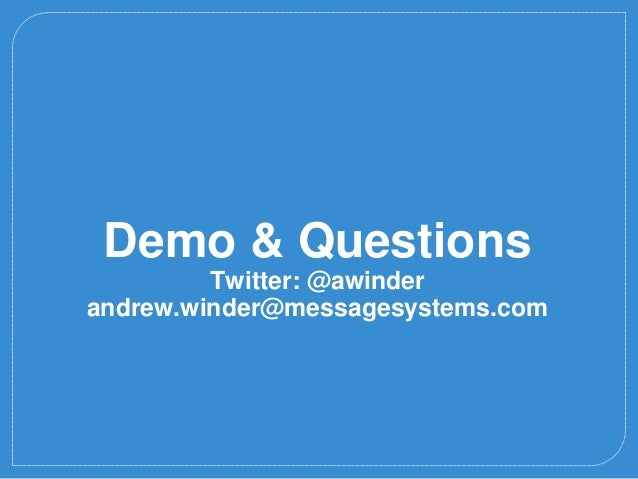 13 Demo & Questions Twitter: @awinder andrew.winder@messagesystems.com