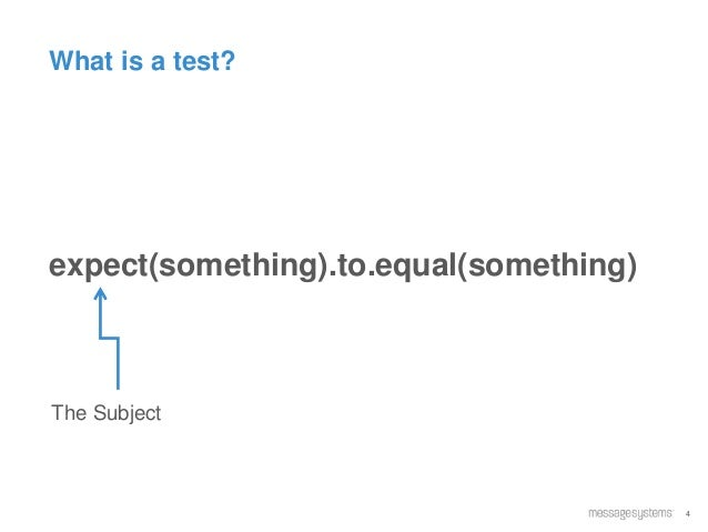 4 What is a test? expect(something).to.equal(something) The Subject