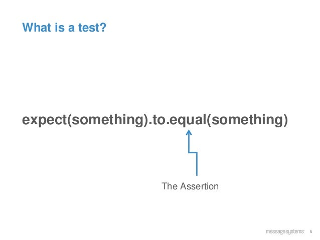 5 What is a test? expect(something).to.equal(something) The Assertion
