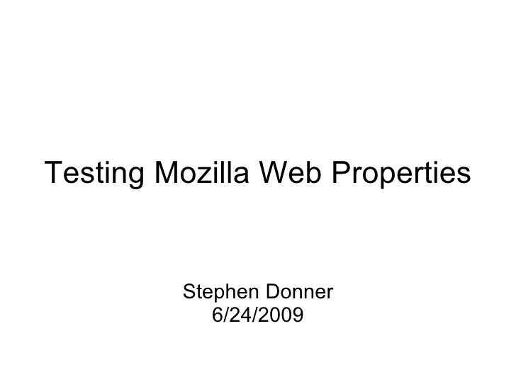 Testing Mozilla Web Properties   Stephen Donner 6/24/2009