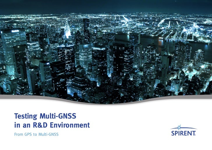 Testing Multi-GNSSin an R&D EnvironmentFrom GPS to Multi-GNSS