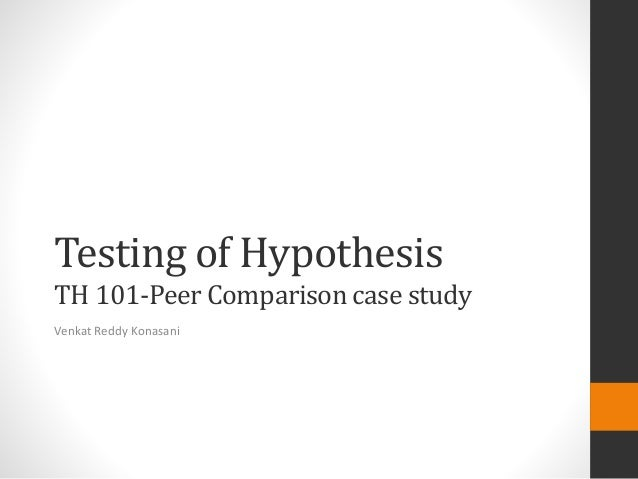 Testing of Hypothesis TH 101-Peer Comparison case study Venkat Reddy Konasani