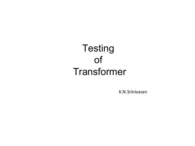 Testing of Transformer K.N.Srinivasan