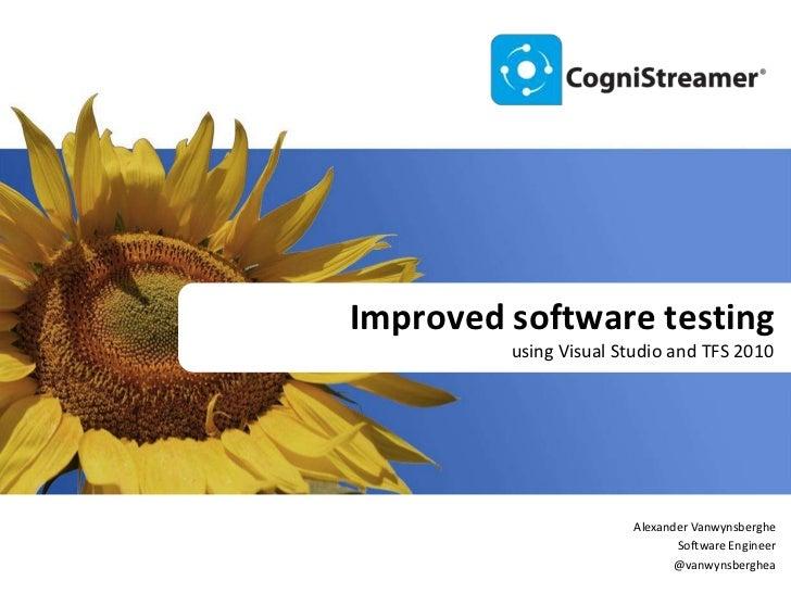 Improved software testing<br />using Visual Studio and TFS 2010<br />Alexander Vanwynsberghe<br />Software Engineer<br />@...