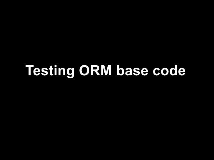 Testing ORM base codeViktor TurskyiCTO at WebbyLabKiev 2012