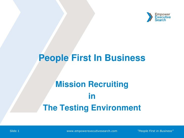 People First In Business<br />Mission Recruiting <br />in<br />The Testing Environment<br />