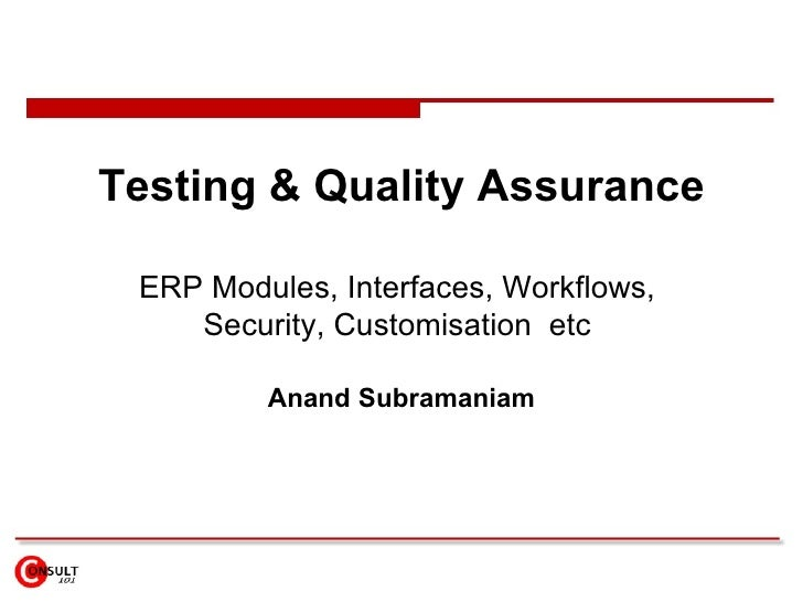 Testing & Quality Assurance   ERP Modules, Interfaces, Workflows,     Security, Customisation etc           Anand Subraman...