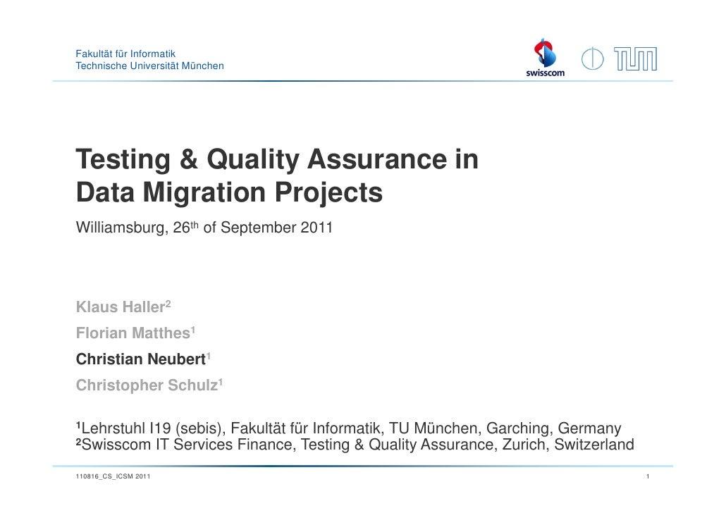 Fakultät für InformatikTechnische Universität MünchenTesting & Quality Assurance inData Migration ProjectsWilliamsburg, 26...