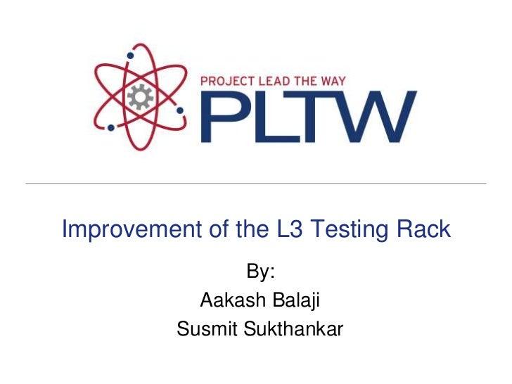 Improvement of the L3 Testing Rack<br />By: <br />AakashBalaji<br />SusmitSukthankar<br />