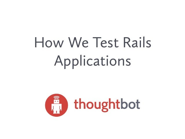 How We Test Rails Applications