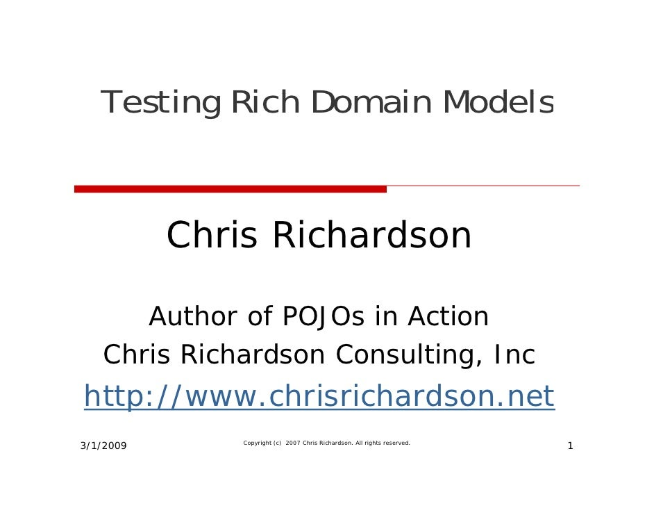 Testing Rich Domain Models              Chris i h d            Ch i Richardson        Author of POJOs in Action    Chris R...