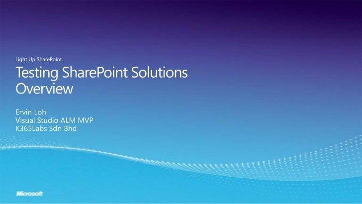 Testing SharePoint SolutionsOverview<br />Ervin Loh<br />Visual Studio ALM MVP<br />K365Labs SdnBhd<br />Light Up SharePoi...