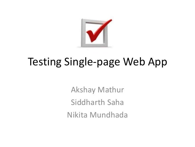 Testing Single-page Web App Akshay Mathur Siddharth Saha Nikita Mundhada