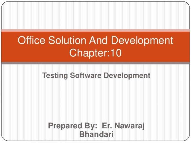 Prepared By: Er. Nawaraj Bhandari Office Solution And Development Chapter:10 Testing Software Development