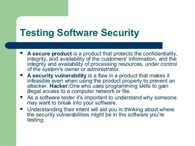 Testing Software Security        A secure product is a product that protects the confidentiality, integrity, and avail...