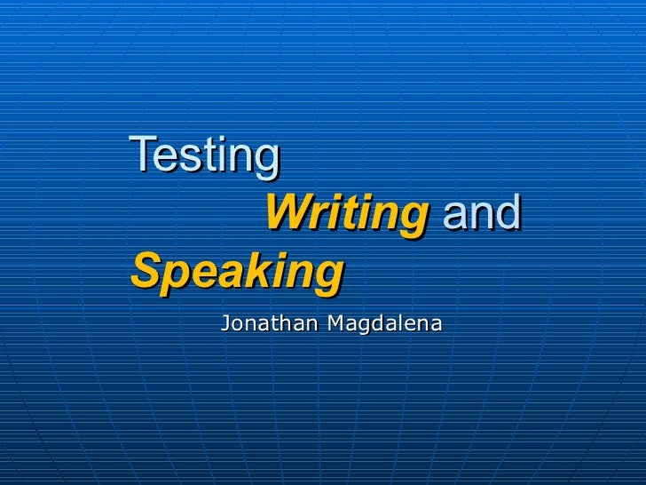 Testing    Writing  and  Speaking Jonathan Magdalena