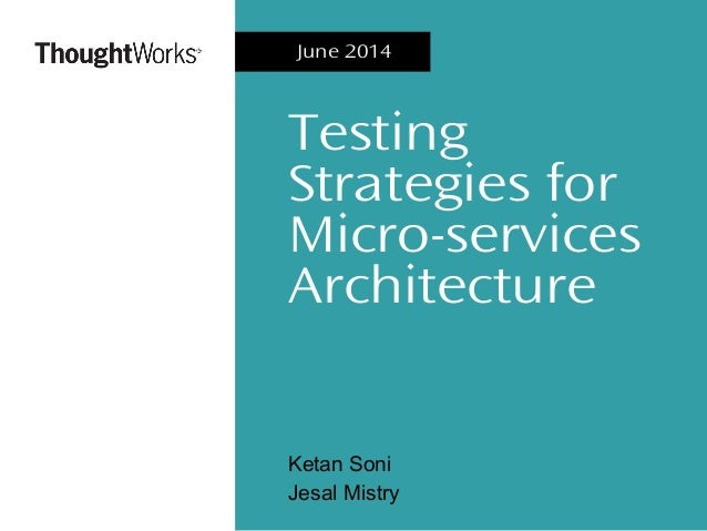 Testing Strategies for Micro-services Architecture Ketan Soni Jesal Mistry June 2014